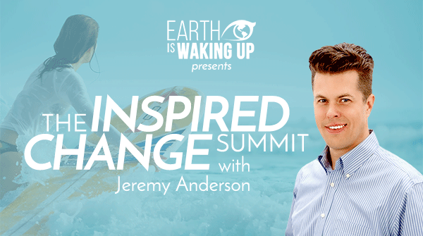 Earth Is Waking Up Presents The Inspired Change Summit with Jeremy Anderson